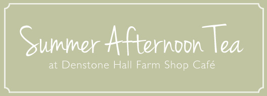 Summer Afternoon Tea at Denstone Hall Farm Shop Café